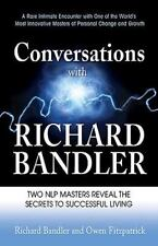 Conversations With Richard Bandler: Two Nlp Masters Reveal The Secrets To Suc...