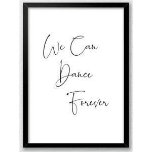 We Can Dance Forever Typography Print Wall Art Poster Inspiration Love Gift