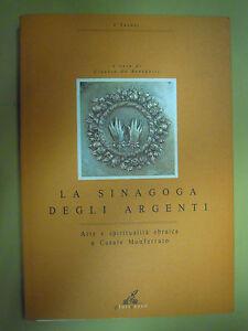 La Sinagoga degli Argenti. Arte e spiritualità ebraica a Casale Monferrato.
