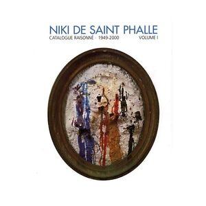 Niki de Saint Phalle : Catalogue raisonné 1949 - 2000 Volume 1