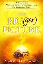 The Big(ger) Picture: An Essay on the War Against the Fatherhood of God and Cul