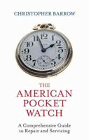 American Pocket Watch : A Comprehensive Guide to Repair and Servicing, Hardco...