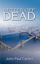 Better Off Dead, Paperback by Carinci, John Paul, Brand New, Free shipping in.