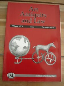 Art Antiquity and Law. Institute of Art and Law. Volume XVIII Issue 4. Dec 2013