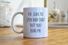 I'D LOVE TO STAY AND CHAT BUT YOU BORE ME HUMOUROUS MUG & COASTER SET FREE P&P