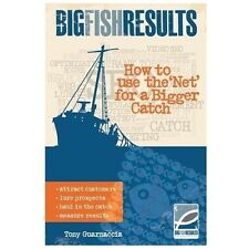 Big Fish Results : How to Use the 'Net' for a Bigger Catch by Tony Guarnaccia...