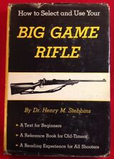 """First Edition """"How To Select And Use Your Big Game Rifle"""" By Dr. Henry Stebbins"""