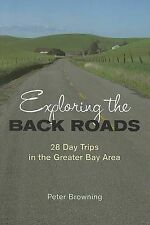 Exploring the Back Roads: 28 Day Trips in the Greater Bay Area by Peter Browning