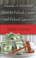 Awards of Attorneys' Fees by Federal Courts and Federal Agencies by Henry Cohen