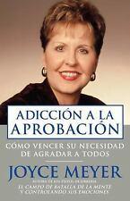 Addiccion a la Aprobacion : Como Vencer su Necesidad de Agradar a Todos by...