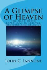 A Glimpse of Heaven : The near-Death Experience in Science, Medicine and...