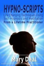 Hypno-Scripts : Life Changing Techniques Using Self Hypnosis and Meditation...