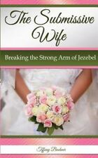 Submissive Wife : Breaking Jezebel's Strong Arm: By Buckner, Tiffany