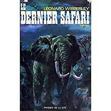 WIBBERLEY Léonard - Le dernier safari - 1973 - relié