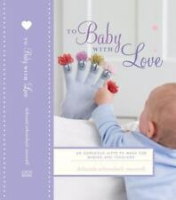To Baby With Love: 35 Gorgeous Gifts to Make for Babies and Toddlers-ExLibrary
