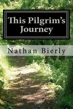 This Pilgrim's Journey : And His Thoughts about What He Has Learned by Nathan...