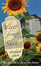 View from a Shed: Four Seasons as an Urban Farmer by Michael Wale (allotment)