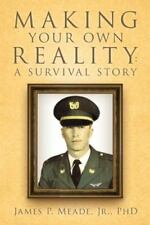 Making Your Own Reality : A Survival Story by James P. Meade (2013, Paperback)