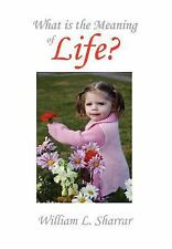 What Is the Meaning of Life? by William L. Sharrar (2010, Hardcover)