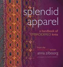 Splendid Apparel A Handbook of Embroidered Knits by Anna Zilboorg 9781933064307