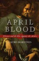 April Blood : Florence and the Plot Against the Medici, Paperback by Martines...