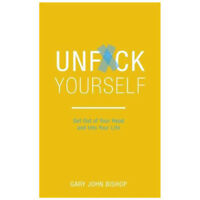 Unf*ck Yourself Get out of your head and into your life Gary John Bishop pb  NEW