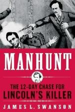 Manhunt: The 12-Day Chase for Lincoln's Killer Swanson, James L. Hardcover