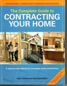 The Complete Guide to Contracting Your Home - Step By Step Guide to Managing