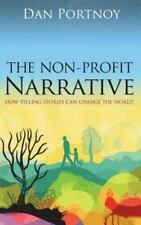 The Non-Profit Narrative: How Telling Stories Can Change the World, Portnoy, Dan