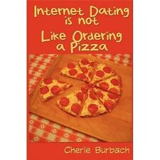 Internet Dating Is Not Like Ordering a Pizza: How to Write an Internet-ExLibrary