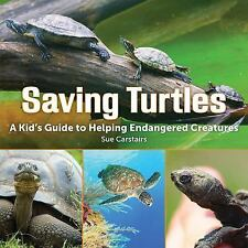 Saving Turtles: A Kids' Guide to Helping Endangered Creatures Carstairs, Sue Pa