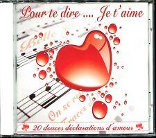 POUR TE DIRE ... JE T'AIME - SLOWS - CD COMPILATION NEUF ET SOUS CELLO