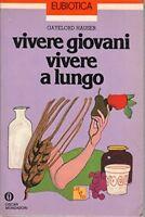Vivere Giovani Vivere A Lungo,Gayelord Hauser  ,Arnoldo Mondadori Editore ,1981