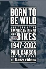 Born to Be Wild: A History of the American Biker and Bikes 1947-2002 (Paperback