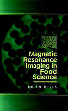 Magnetic Resonance Imaging in Food Science by Hills, Brian