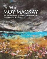 The Art of Moy Mackay An Inspirational Guide to Painting with F... 9781782215516