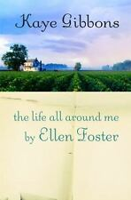 The Life All Around Me by Ellen Foster by Kaye Gibbons (2005, Hardcover)