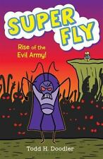 Super Fly: Super Fly 4: Rise of the Evil Army by Todd H. Doodler (2017,...