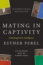 Mating In Captivity: Unlocking Erotic Intelligence: By Esther Perel