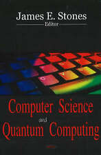 Computer Science and Quantum Computing - New Book James E. Stones