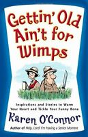 Gettin Old Aint for Wimps: Inspirations and Stories to Warm Your Heart and Tic