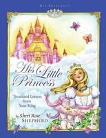 His Little Princess : Treasured Letters from Your King, Hardcover by Shepherd...