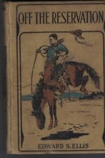 Off the Reservation by Edward S Ellis (1908) HC Arizona Series