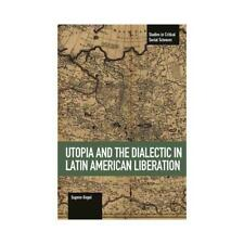 Utopia and the Dialectic in Latin American Liberation by Eugene Walker Gogol ...