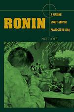 Ronin: A Marine Scout-Sniper Platoon in Iraq by Mike Tucker (Hardback, 2008)