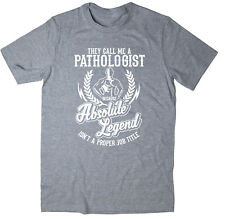 Pathologist T-Shirt - Absolute Legend! Funny T-Shirt available in 6 colours.