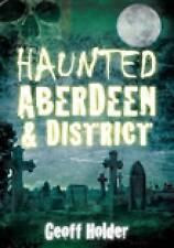 Haunted Aberdeen & District, Holder, Geoff, New Book