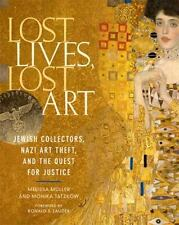 Lost Lives, Lost Art: Jewish Collectors, Nazi Art Theft, and the Quest for Justi
