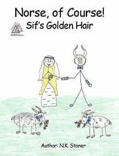 Norse, of Course! Sif's Golden Hair : 1st Edition by Nick & Kristin...