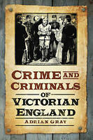 Crime and Criminals of Victorian England by Gray, Adrian (Paperback book, 2011)